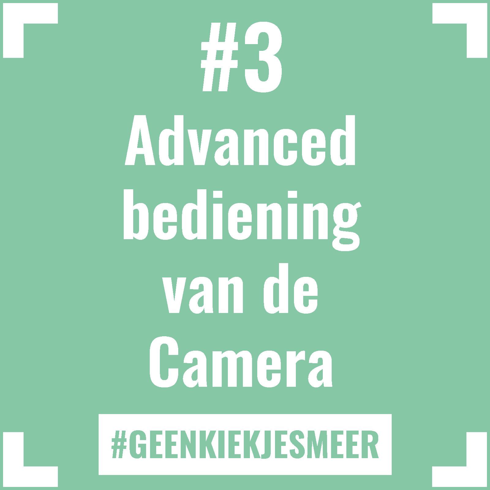 Tegeltje met de tekst #3 Advanced bediening van de Camera